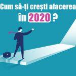 Cum sa-ti cresti afacerea in 2020?